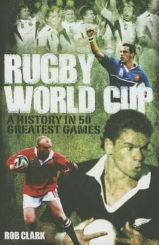 1 of 1 - Rugby World Cup Greatest Games: A History in 50 Matches,Rob Clark,New Book mon00
