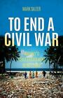 To End a Civil War : Norway's Peace Engagement in Sri Lanka by Mark Salter (2015, Paperback)