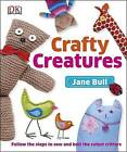 Crafty Creatures: Follow the Steps to Sew and Knit the Cutest Critters by Jane Bull, DK (Hardback, 2013)
