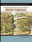 A Primary Source History of the Colony of South Carolina by Heather Hasan (Hardback, 2006)