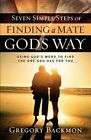 Seven Simple Steps of Finding a Mate God's Way: Using God's Word to Find the One God Has for You by Gregory Backmon (Paperback / softback, 2013)