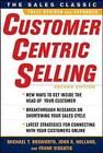 CustomerCentric Selling by John R. Holland, Michael T. Bosworth, Frank Visgatis (Hardback, 2010)