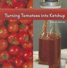 Turning Tomatoes Into Ketchup by Dawn James 9781627130103 Hardback 2014