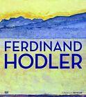 Ferdinand Hodler von Ferdinand Hodler (2013, Gebundene Ausgabe)