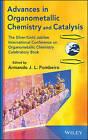 Advances in Organometallic Chemistry and Catalysis: The Silver/Gold Jubilee International Conference on Organometallic Chemistry Celebratory Book by Armando J. L. Pombeiro (Hardback, 2014)