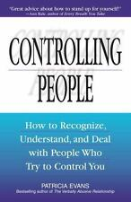 Controlling People : How to Recognize, Understand and Deal with People Who Try to Control You by Patricia Evans (2003, Paperback)