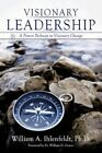 Visionary Leadership a Proven Pathway to Visionary Change 9781456728809
