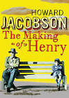 The Making of Henry by Howard Jacobson (Hardback, 2004)