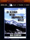 In Alaska with Shipwreck Kelly by Dan Cushman (CD-Audio, 2015)