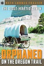 Stout-Hearted Seven : Orphaned on Oregon Trail,Oregon,Idaho,Wyoming,Sager family