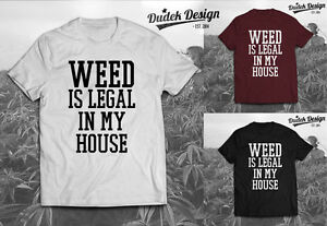 Weed-is-legal-in-my-HOME-Cannabis-Marijuana-Addicted-Swag-Men-Dope-Women-T-Shirt