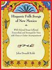 Hispanic Folk Songs of New Mexico: With Selected Songs Collected, Transcribed, and Arranged for Voice with Piano or Guitar Accompaniment by John Donald Robb (Spiral bound, 2008)