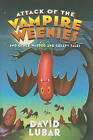 Attack of the Vampire Weenies: And Other Warped and Creepy Tales by David Lubar (Hardback, 2011)