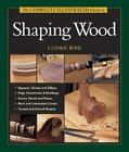 Complete Illustrated Guides (Taunton): The Complete Illustrated Guide to Shaping Wood by Andy Rae, Thomas Lie-Nielsen, Lonnie Bird, Jeff Jewitt and Gary Rogowski (2001, Hardcover)