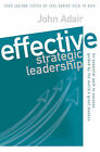 Effective Strategic Leadership: An Essential Path to Success Guided by the World's Great Leaders by John Adair (Paperback, 2003)