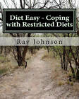 Diet Easy - Coping with Restricted Diets: The Healthy Yankee's Culinary Guide and Cookbook by Ray Johnson (Paperback / softback, 2010)