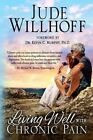 Living Well with Chronic Pain by Jude Willhoff (Paperback / softback, 2013)