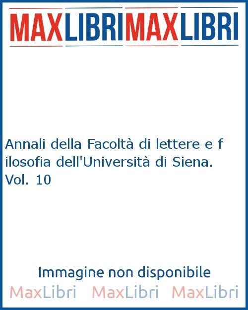 Annali della Facoltà di lettere e filosofia dell'Università di Siena. Vol. 10