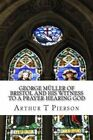 George Muller of Bristol and His Witness to a Prayer-Hearing God by Arthur T Pierson (Paperback / softback, 2013)