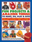 Fun Projects & Amazing Things to Make, Do, Play & Give: Two Fantastic Books in a Box: the Ultimate Rainy-day Collection with 220 Exciting Step-by-step Projects Shown in Over 3000 Photographs by Sarah Maxwell, Sally Walton, Lucy Painter (Hardback, 2012)