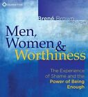 Men, Women and Worthiness: The Experience of Shame and the Power of Being Enough by Brene Brown (CD-Audio, 2012)