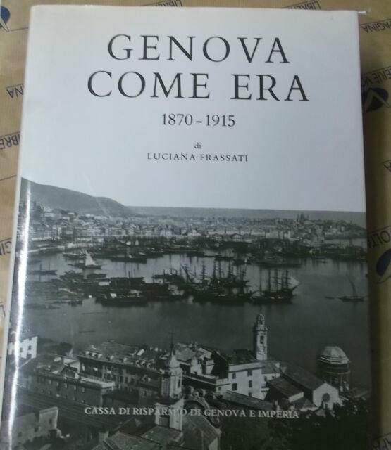 GENOVA COME ERA 1870-1915 - LUCIANA FRASSATI - BANCA CARIGE