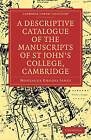 A Descriptive Catalogue of the Manuscripts in the Library of St John's College, Cambridge by Montague Rhodes James (Paperback, 2009)