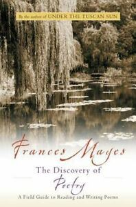 Discovery of Poetry : A Field Guide to Reading and Writing Poems Frances Mayes