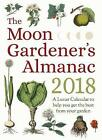 The Moon Gardener's Almanac: A Lunar Calendar to Help You Get the Best From Your Garden: 2018 by Floris Books (Paperback, 2017)