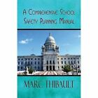A Comprehensive School Safety Planning Manual by Marc Thibault (Paperback / softback, 2013)
