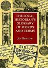 The Local Historian's Glossary of Words and Terms by Joy Bristow (Paperback, 2001)