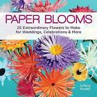 Paper Blooms: 25 Extraordinary Flowers to Make for Weddings by Jeffery Rudell (Paperback, 2013)