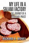 My Life in a Salami Factory: The Journey of a Renegade Priest by Richard A Money (Paperback / softback, 2014)