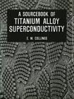 A Sourcebook of Titanium Alloy Superconductivity by E. W. Collings (Paperback, 2011)