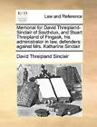 Memorial for David Threipland-Sinclair of Southdun, and Stuart Threipland of Fingask, His Administrator in Law, Defenders: Against Mrs. Katharine Sinclair by David Threipland Sinclair (Paperback / softback, 2010)