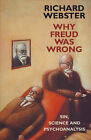 Why Freud Was Wrong: Sin, Science and Psychoanalysis by Richard Webster (Hardback, 1995)