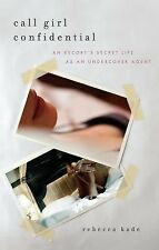 Call Girl Confidential : An Escort's Secret Life As an Undercover Agent by...