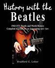History with the Beatles by Bradford E Loker (Paperback / softback, 2009)