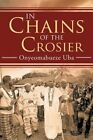 In Chains of the Crosier by Onyeomabueze Uba (Paperback / softback, 2013)
