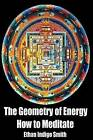 The Geometry of Energy: How to Meditate by Ethan Indigo Smith (Paperback / softback, 2015)