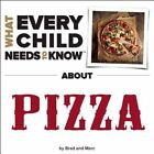 What Every Child Needs to Know About Pizza by R Bradley Snyder 9781940705040