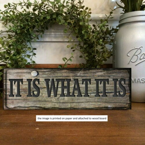 It Is What It Is  Wood Sign Shelf Sitter Vintage Style Farmhouse Home Decor ow
