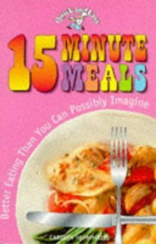 15 Minute Meals : Better Eating Than You Can Possibly Imagine