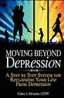 Moving Beyond Depression: A Step by Step System for Reclaiming Your Life from Depression by Carol L Rickard (Paperback / softback, 2011)