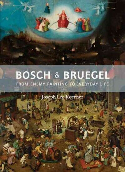 Bosch and Bruegel : From Enemy Painting to Everyday Life, Hardcover by Koerne...