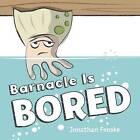 Barnacle Is Bored by Jonathan Fenske (Hardback, 2016)