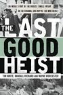 The Last Good Heist: The Inside Story of the Biggest Single Payday in the Criminal History of the Northeast by Wayne Worcester, Tim White (Paperback, 2016)