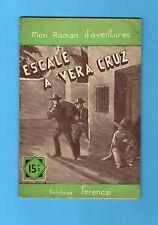 ►FERENCZI -MON ROMAN D'AVENTURES 340 - Escale a vera cruz - Désiré Charlus 1955