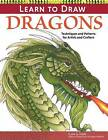 Learn to Draw Dragons: Techniques and Patterns for Artists and Crafters by Lora S. Irish (Paperback, 2015)