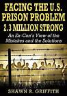 Facing the U.S. Prison Problem 2.3 Million Strong by Shawn R Griffith (Paperback / softback, 2012)